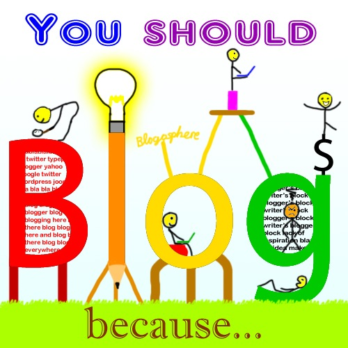 You Should Blog Because... (Picture by Gloson/me)