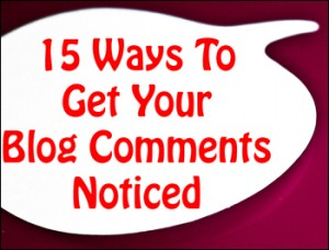 2178189784 ef733e51b1 b 300x228 15 Ways to Get Your Blog Comments Noticed